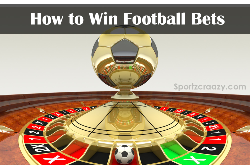How to Win Football Bets   Safe Football Betting Strategies