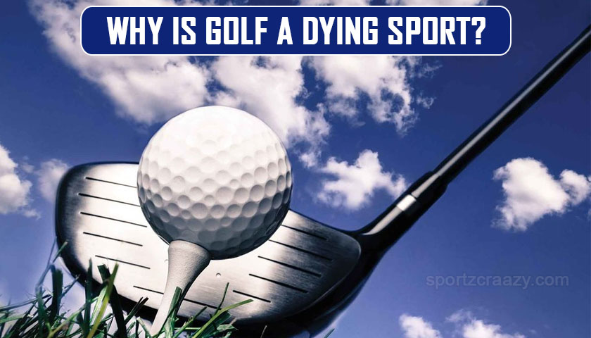 Why Is Golf A Dying Sport