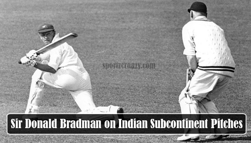 Sir Donald Bradman on Indian Subcontinent Pitches