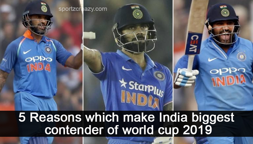 5 Reasons Which Make India Biggest Contender of World Cup 2019