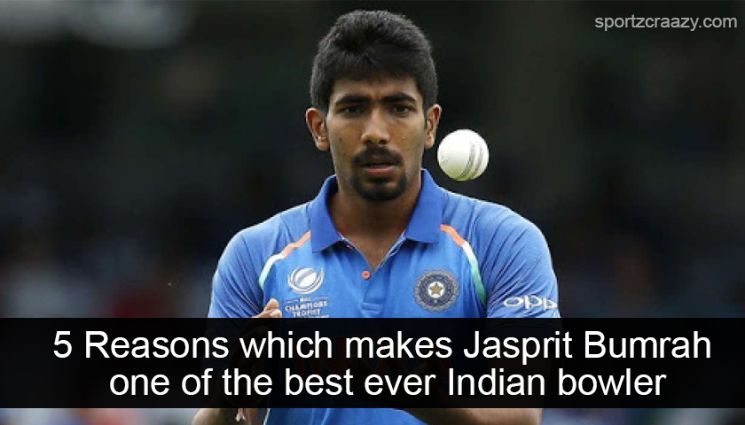 5 Reasons Which Makes Jasprit Bumrah One of the Best Ever Indian Bowler