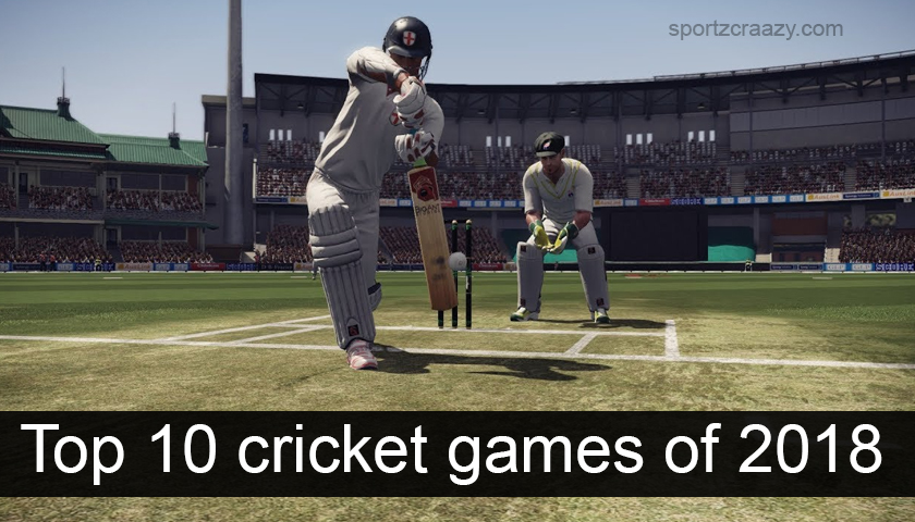 Top 10 cricket Games Of 2018