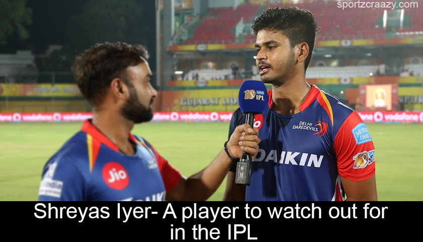 Shreyas Iyer- A player to watch out for in the IPL