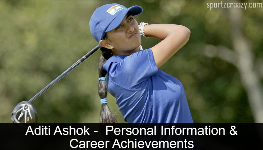 Aditi Ashok-Personal Information & Career Achievements