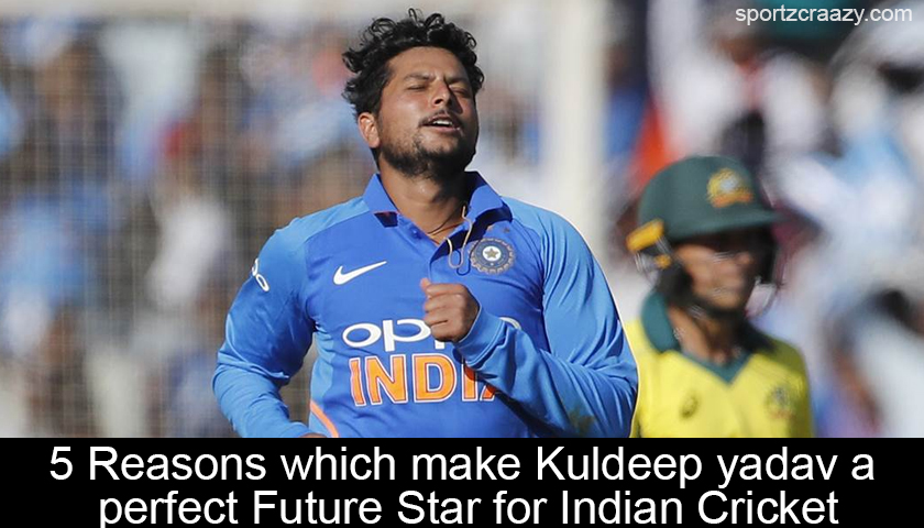 5 Reasons which make Kuldeep yadav a perfect Future Star for Indian Cricket