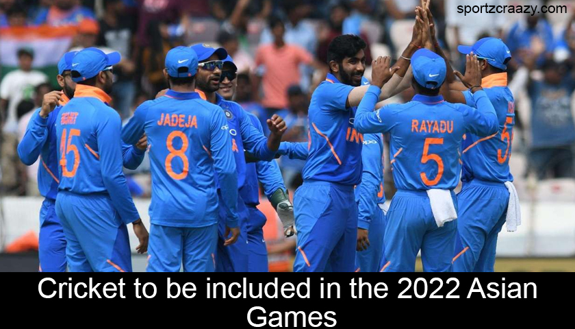 Cricket to be included in the 2022 Asian Games