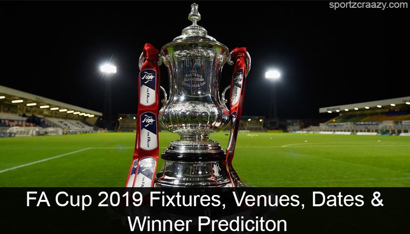 FA Cup 2019 Fixtures, Venues, Dates & Winner Prediciton