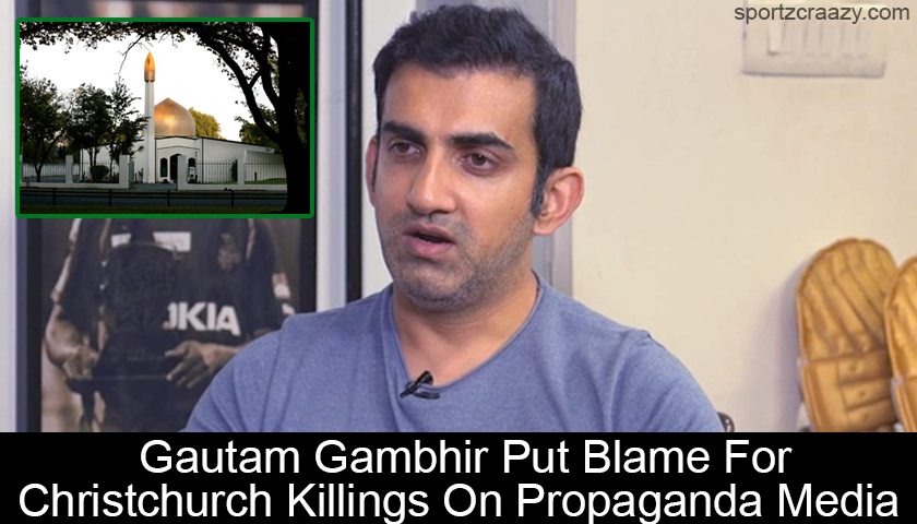 Gautam Gambhir Put Blame For Christchurch Killings On Propaganda Media
