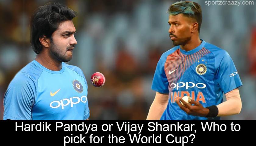 Hardik Pandya or Vijay Shankar