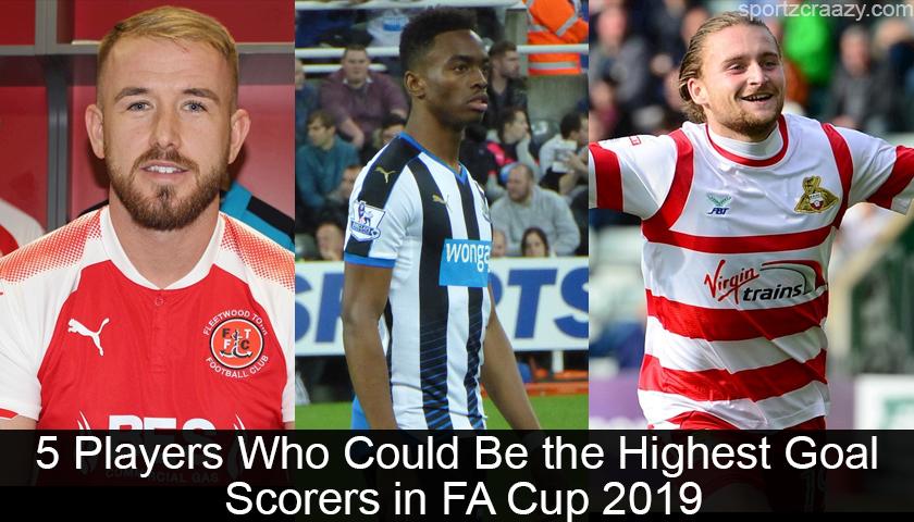 Highest Goal Scorers in FA Cup 2019