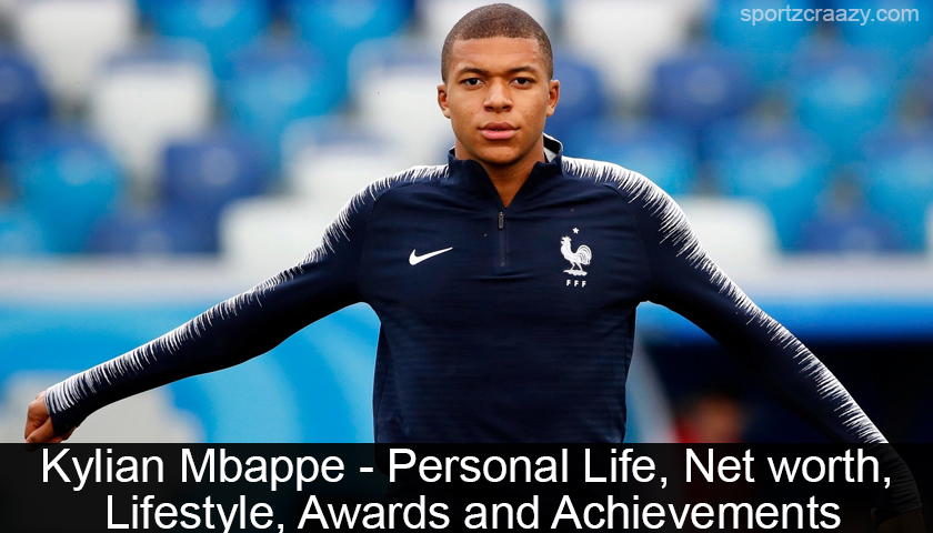 Kylian Mbappe - Personal Life, Net worth, Lifestyle..