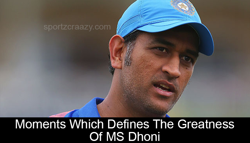 Moments Which Defines The Greatness Of MS Dhoni