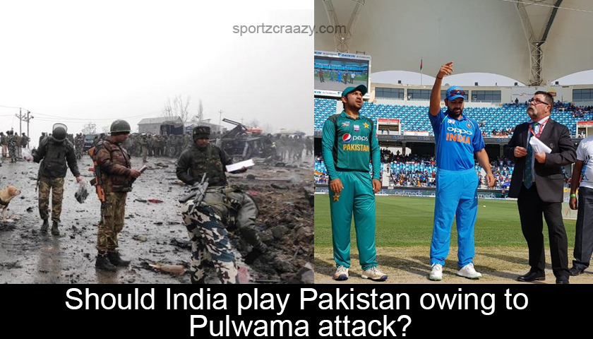 Should India play Pakistan owing to Pulwama attack