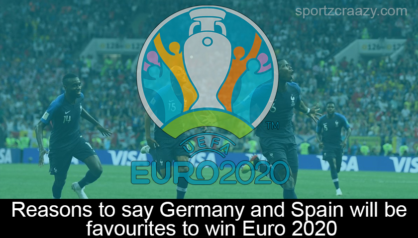 Reasons to say Germany and Spain will be favourites to win Euro 2020