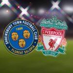 SHR VS LIV Dream11 Prediction, Live Score & Shrewsbury Town FC vs Liverpool FC Football Match Dream Team: FA Cup
