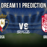 OSA vs GRD Dream11 Prediction : Osasuna Vs Granada Best Dream 11 Teams for La Liga 2019-20 Match